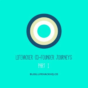 The Lifehacker Co-Founder Journey – Part I
