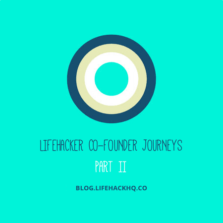 Part II – The Lifehacker Co-Founder Journey