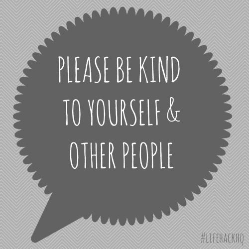 Please Be Kind To Yourself & Other People