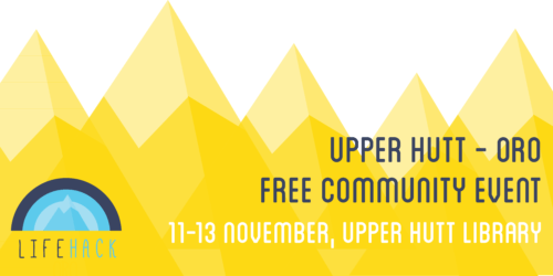 Lifehack Weekend – Oro Upper Hutt