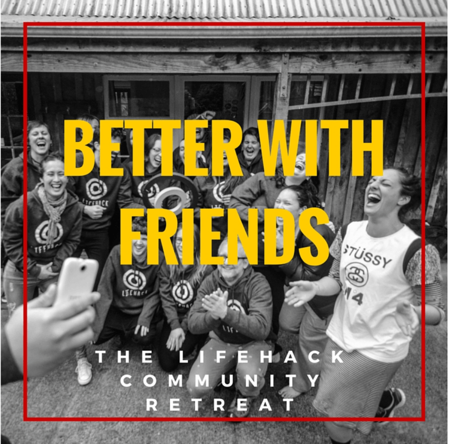 Lifehack Community Retreat: Better with friends