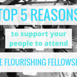 Top 5 Reasons to Support Your People To Attend Lifehack Flourishing Fellowship
