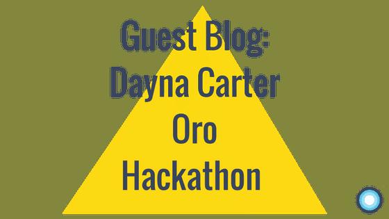 Guest Blog: Dayna Carter Oro Hackathon